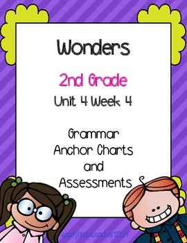 2nd Grade Wonders Unit 4 Week 4 Grammar Charts and Assessments