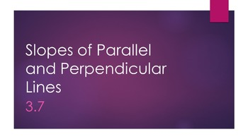 3.7 Slopes of Parallel and Perpendicular Lines Lesson PowerPoint