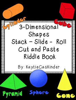 3-D: 3-Dimensional Shapes: Stack - Slide - Roll: Cut and Paste Riddle Book