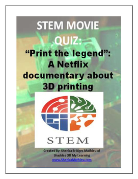 "3 D PRINTING: ""PRINT THE LEGEND"" STEM DOCUMENTARY QUIZ"