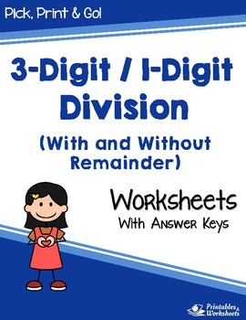 3 Digit / 1 Digit Division Worksheets With and Without Remainder