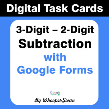 3-Digit - 2-Digit Subtraction - Interactive Digital Task Cards - Google Forms