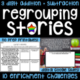 3 Digit Addition & Subtraction + Regrouping Stories-10 Math Enrichment Resources