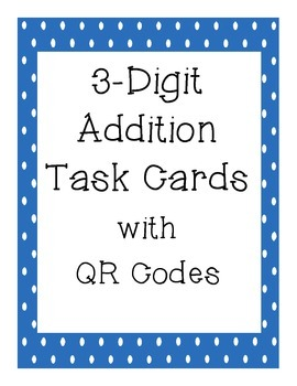 3-Digit Addition Task Cards with QR Codes