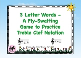 3 Letter Words - A Game Fly-Swatting Game to Practice Treble Clef Notation