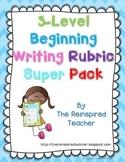 3 Level Beginning Writing Rubric Super Pack