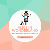 3 MINI MUSIC LESSON- Alice in Wonderland