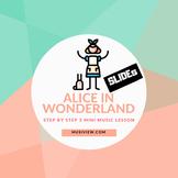 3 MINI MUSIC LESSONS- Alice in Wonderland (SLIDEs)
