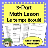 3 Part Math Lesson in French:  Le temps écoulé
