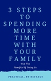 3 Steps to Spending Time With Your Family + The Benefits o
