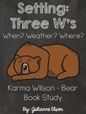 3 W's Setting (Where? Weather? When?) Karma Wilson Bear Study