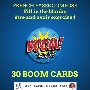 30 BOOM cards fill in the blanks French passé composé être and avoir exercise 1