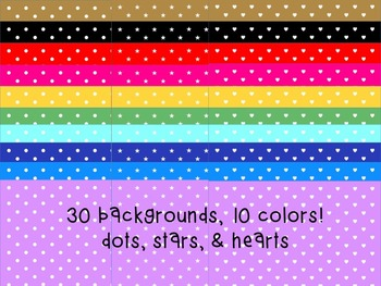30 Backgrounds - 10 colors - dots, hearts, & stars