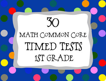 30 Common Core ** 1st Grade** Math Timed Tests (assessments or test prep)