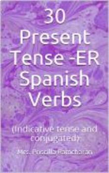 30 Spanish -ER Present Indicative tense (conjugated with practice worksheets)