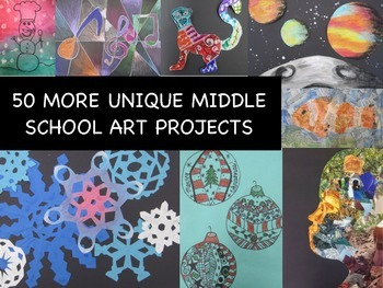 50 MORE Unique Middle School Art Project/Lessons/Ideas