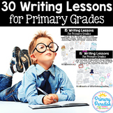 Writing Lessons for Primary Grades: 30 FULL Lesson Super S