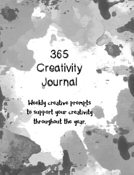 365 Creativity Journal Weekly creative prompts to support your creativity throug