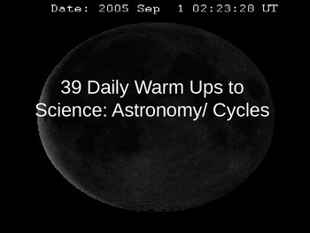 39 Daily Warm Ups to Science: Astronomy/ Cycles