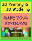 3D Printing & 3D Modeling Lesson 1 & Lesson 2 Outline : Make Your Keychain