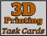 3D Printing - 23 total task cards - for the classroom, a c