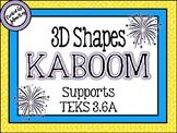 3D Shapes KABOOM: TEKS: 3.6A