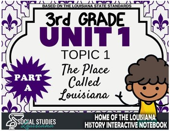 3rd Grade - LA History - Unit 1 - Topic 1 - The Place Called Louisiana - PART A