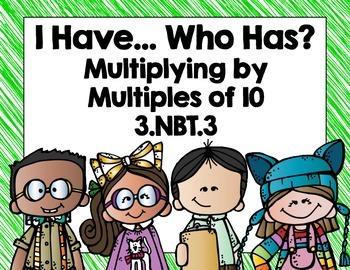 3.NBT.3 Multiplying by Multiples of 10 I Have, Who Has?