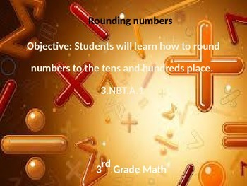3.NBT.A.1 Rounding Numbers to the Ten and Hundred Place PowerPoint