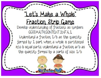 3.NF.A.1 Let's Make a Whole - Fractions Math Center Game ~ CCSS 2nd, 3rd, 4th