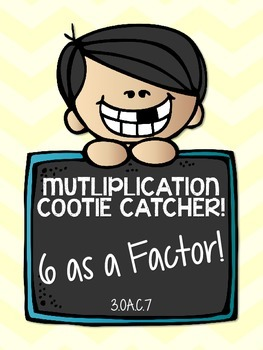 3.OA.C.7 - Multiplication Cootie Catcher with 6 as a Factor!