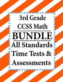 3rd Grade Math BUNDLE - Time Tests, Assessments CCSS – All