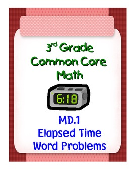 3rd Grade Common Core Math 3 MD.1 Elapsed Time Word Problems PDF