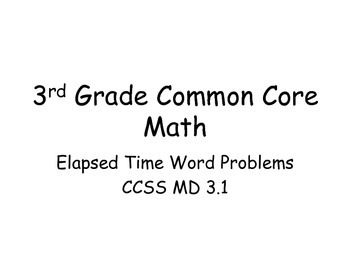 3rd Grade Common Core Math MD 3.1 Elapsed Time Word Problems