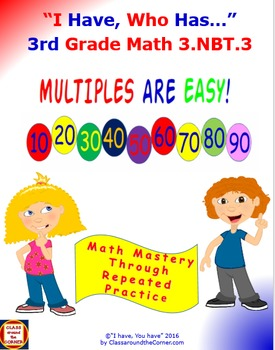 3rd Grade I Have, Who Has,  3.NBT.3 MULTIPLES ARE EASY