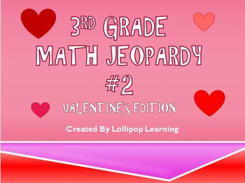 3rd Grade Jeopardy Math #2 (Valentine's Day Edition)