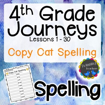 4th Grade Journeys Spelling - Copy Cat LESSONS 1-30
