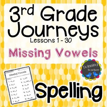 3rd Grade Journeys Spelling - Missing Vowels LESSONS 1-30