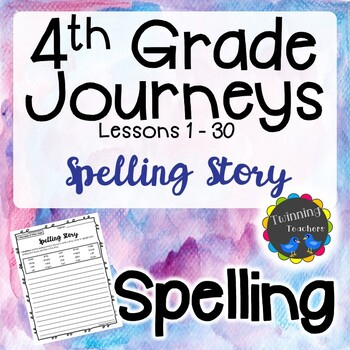 4th Grade Journeys Spelling - Writing Activity LESSONS 1-30