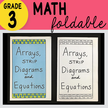 3rd Grade Math Arrays, Strip Diagrams and Equations Foldable by Math Doodles