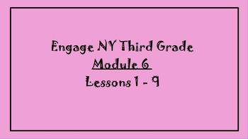 3rd Grade Math ~ Engage New York Module 6 *All Lessons* Pr