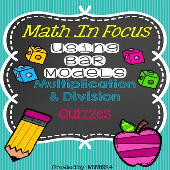 Math In Focus-Bar Models with Multiplication & Division Quizzes