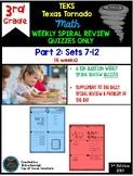 3rd Grade Math Texas Tornado:Weekly Spiral Review Quizzes Only Part 2 (Set 7-12)