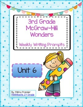 3rd Grade McGraw-Hill Wonders Writing Prompts Unit 6