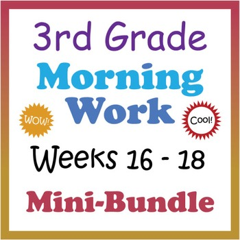 3rd Grade Morning Work: Weeks 16-18 Mini-Bundle (CCSS)