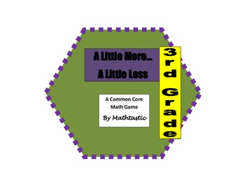 3rd Grade Place Value A Little More...A Little Less Game for Common Core