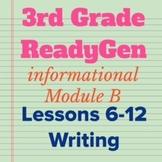 3rd Grade Ready Gen Module B Informational Writing Bundle Lessons 6-12