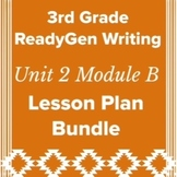 3rd Grade Ready Gen Unit 2 Module B Writing Lesson Plan Bundle 2015-2016 Edition