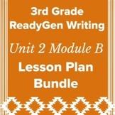 3rd Grade Ready Gen Unit 2 Module B Writing Lesson Plan Bundle