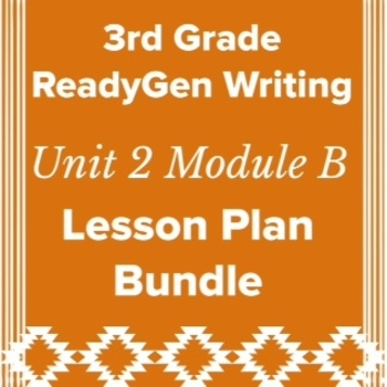 3rd Grade Ready Gen Unit 2 Module B Writing Lesson Plan Bundle